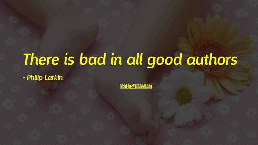 Larkin Sayings By Philip Larkin: There is bad in all good authors