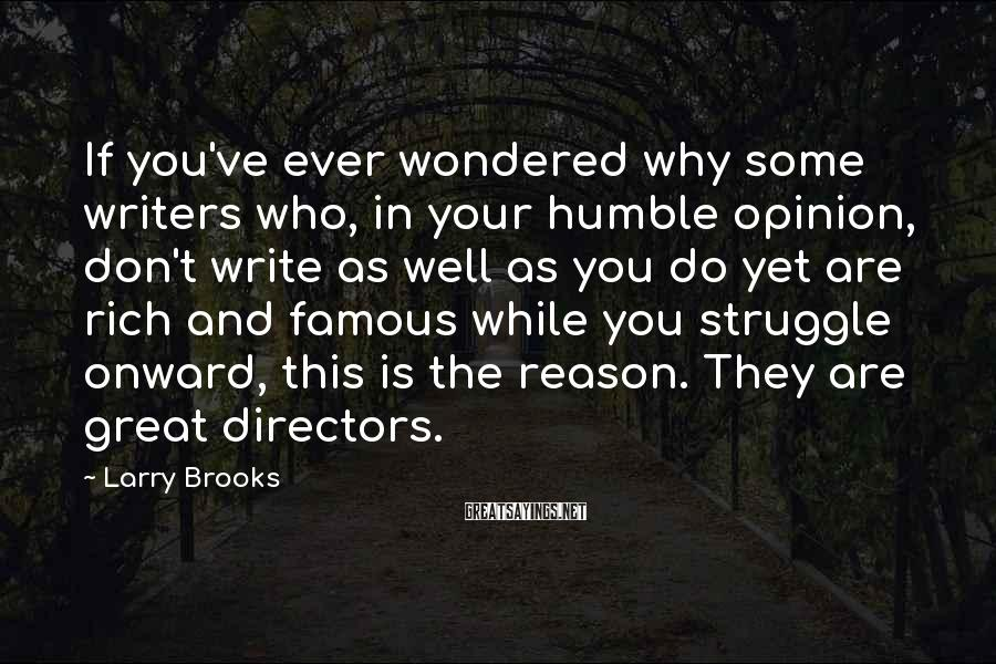 Larry Brooks Sayings: If you've ever wondered why some writers who, in your humble opinion, don't write as