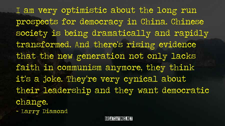 Larry Diamond Sayings: I am very optimistic about the long run prospects for democracy in China. Chinese society