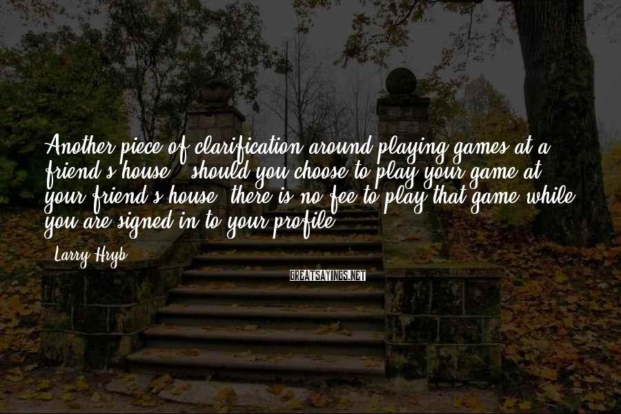 Larry Hryb Sayings: Another piece of clarification around playing games at a friend's house - should you choose
