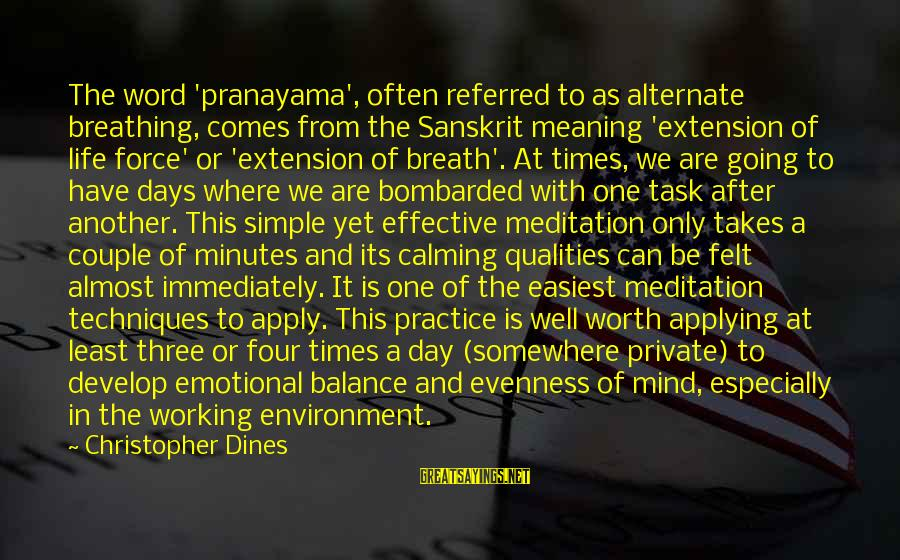 Last Breath Before Death Sayings By Christopher Dines: The word 'pranayama', often referred to as alternate breathing, comes from the Sanskrit meaning 'extension