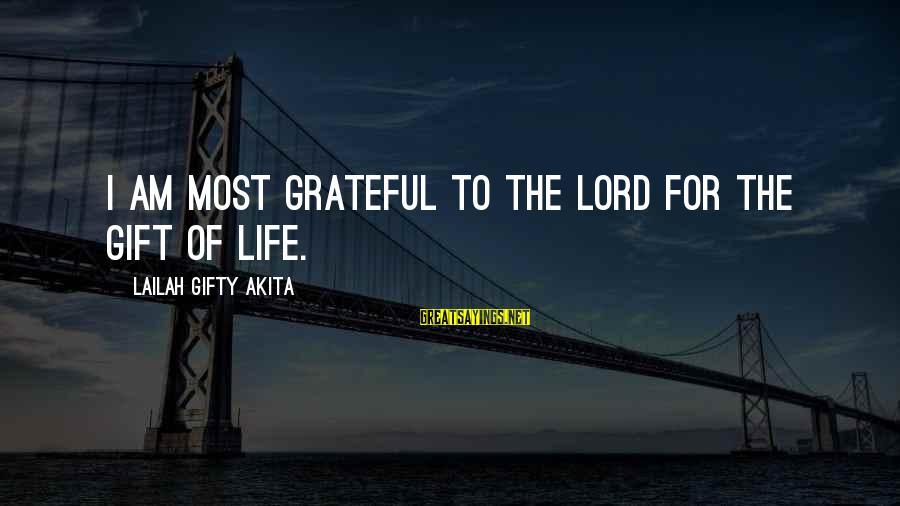 Last Breath Before Death Sayings By Lailah Gifty Akita: I am most grateful to the Lord for the gift of life.