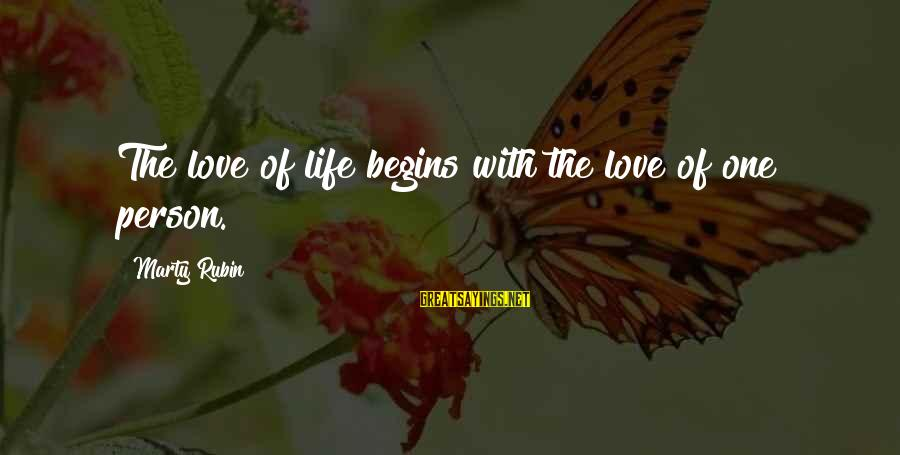 Last Breath Before Death Sayings By Marty Rubin: The love of life begins with the love of one person.