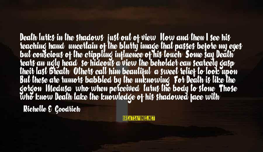 Last Breath Before Death Sayings By Richelle E. Goodrich: Death lurks in the shadows, just out of view. Now and then I see his