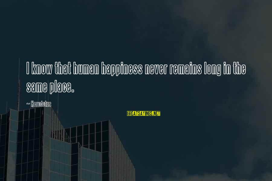Last Man Standing Mandy Sayings By Herodotus: I know that human happiness never remains long in the same place.