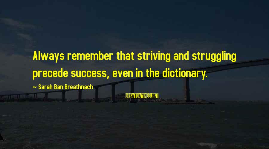 Last Man Standing Mandy Sayings By Sarah Ban Breathnach: Always remember that striving and struggling precede success, even in the dictionary.