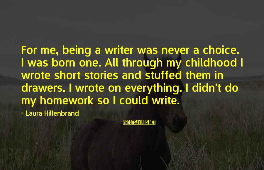 Last Resort Series Sayings By Laura Hillenbrand: For me, being a writer was never a choice. I was born one. All through