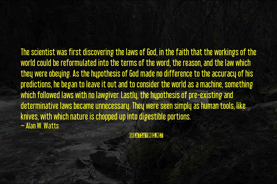 Lastly Sayings By Alan W. Watts: The scientist was first discovering the laws of God, in the faith that the workings
