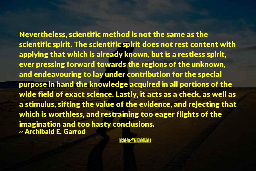 Lastly Sayings By Archibald E. Garrod: Nevertheless, scientific method is not the same as the scientific spirit. The scientific spirit does