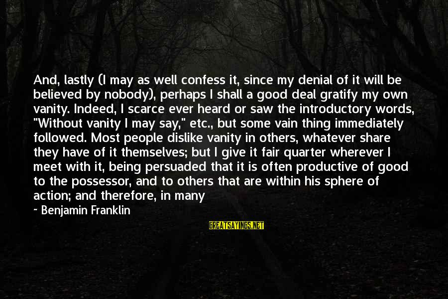 Lastly Sayings By Benjamin Franklin: And, lastly (I may as well confess it, since my denial of it will be