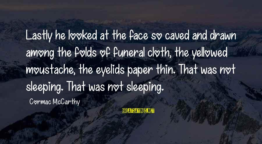Lastly Sayings By Cormac McCarthy: Lastly he looked at the face so caved and drawn among the folds of funeral
