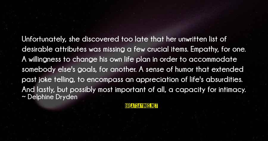 Lastly Sayings By Delphine Dryden: Unfortunately, she discovered too late that her unwritten list of desirable attributes was missing a