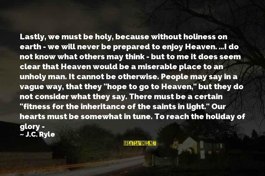 Lastly Sayings By J.C. Ryle: Lastly, we must be holy, because without holiness on earth - we will never be