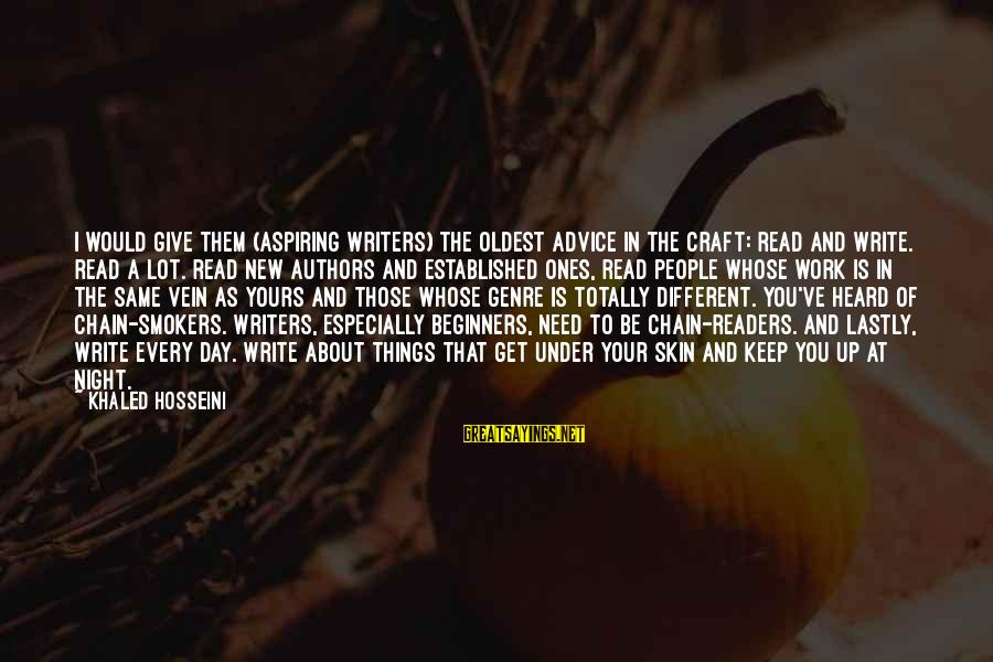 Lastly Sayings By Khaled Hosseini: I would give them (aspiring writers) the oldest advice in the craft: Read and write.