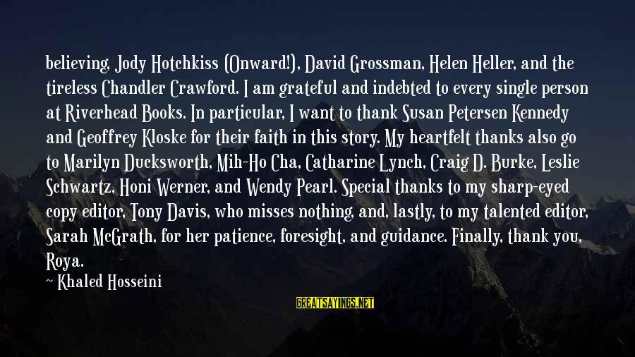 Lastly Sayings By Khaled Hosseini: believing, Jody Hotchkiss (Onward!), David Grossman, Helen Heller, and the tireless Chandler Crawford. I am
