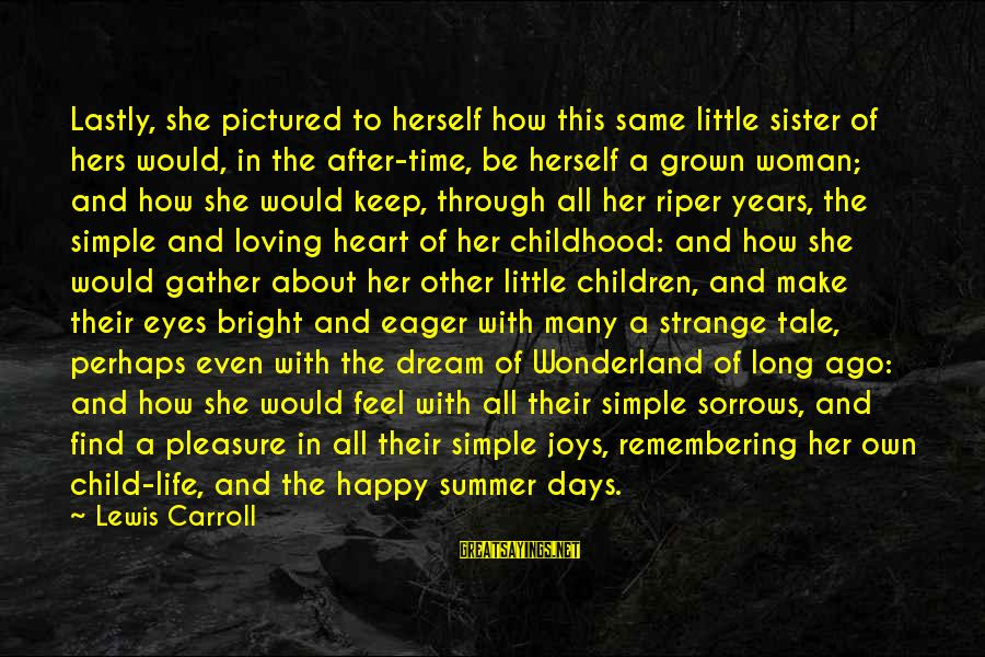Lastly Sayings By Lewis Carroll: Lastly, she pictured to herself how this same little sister of hers would, in the