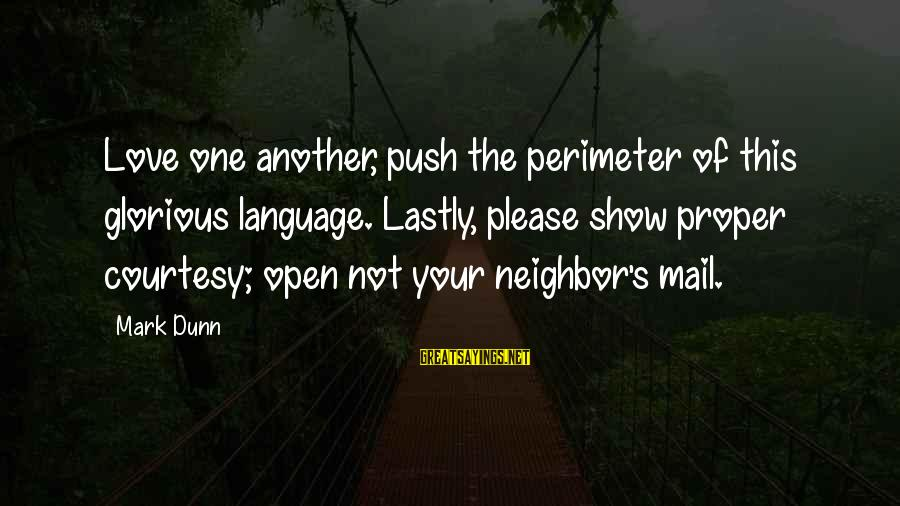 Lastly Sayings By Mark Dunn: Love one another, push the perimeter of this glorious language. Lastly, please show proper courtesy;