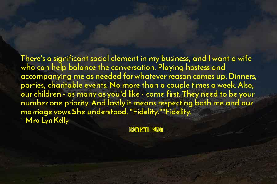 Lastly Sayings By Mira Lyn Kelly: There's a significant social element in my business, and I want a wife who can