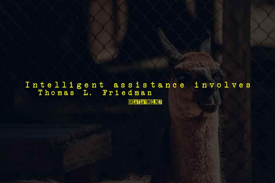 Lastly Sayings By Thomas L. Friedman: Intelligent assistance involves leveraging artificial intelligence to enable the government, individual companies, and the nonprofit