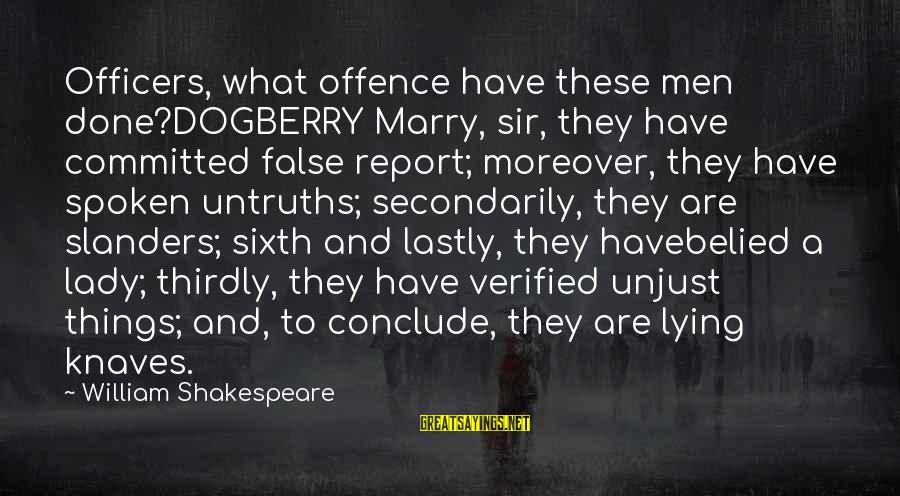 Lastly Sayings By William Shakespeare: Officers, what offence have these men done?DOGBERRY Marry, sir, they have committed false report; moreover,