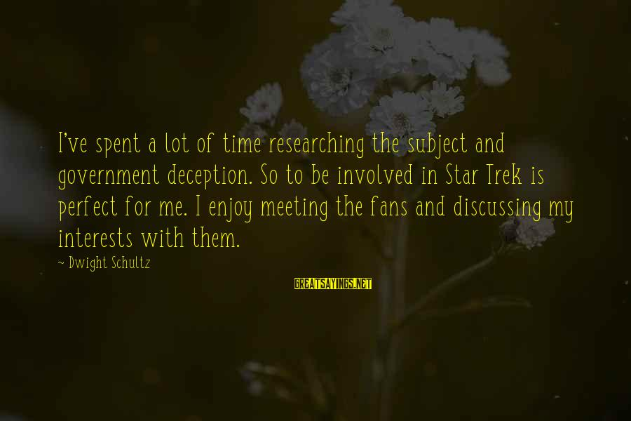 Latcham Sayings By Dwight Schultz: I've spent a lot of time researching the subject and government deception. So to be