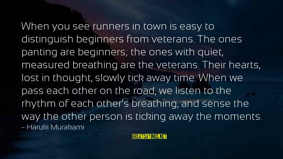 Latcham Sayings By Haruki Murakami: When you see runners in town is easy to distinguish beginners from veterans. The ones