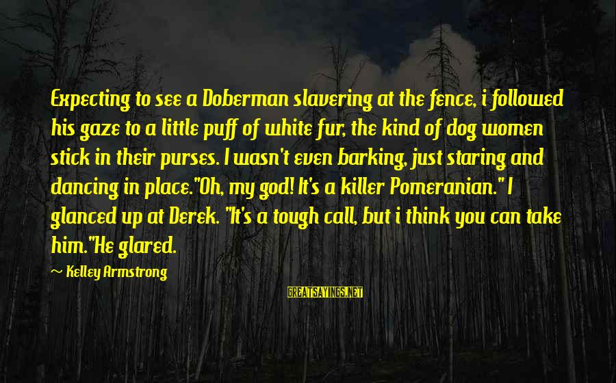 Latcham Sayings By Kelley Armstrong: Expecting to see a Doberman slavering at the fence, i followed his gaze to a