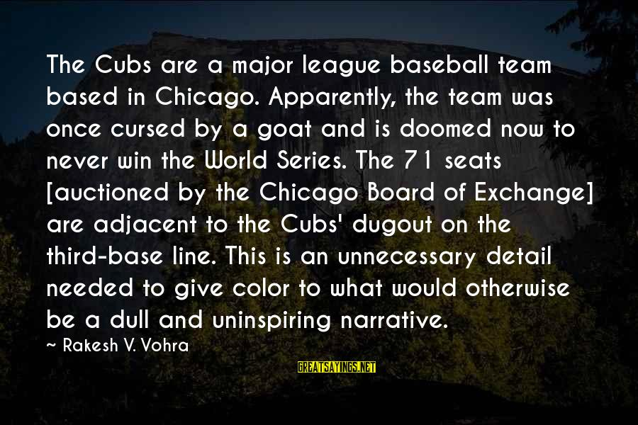 Latcham Sayings By Rakesh V. Vohra: The Cubs are a major league baseball team based in Chicago. Apparently, the team was