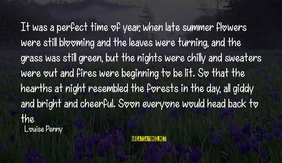 Late Blooming Sayings By Louise Penny: It was a perfect time of year, when late summer flowers were still blooming and