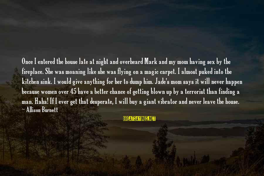 Late Than Never Sayings By Allison Burnett: Once I entered the house late at night and overheard Mark and my mom having