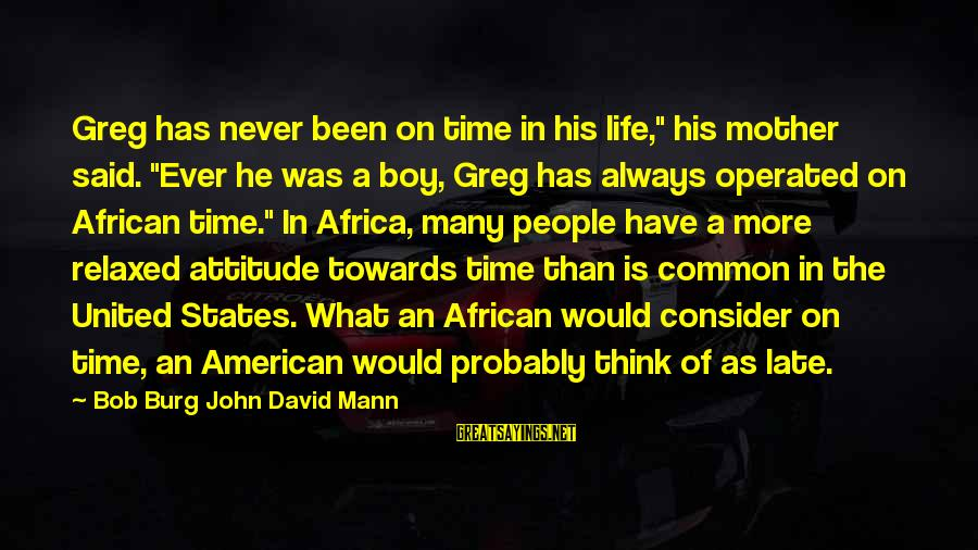 """Late Than Never Sayings By Bob Burg John David Mann: Greg has never been on time in his life,"""" his mother said. """"Ever he was"""