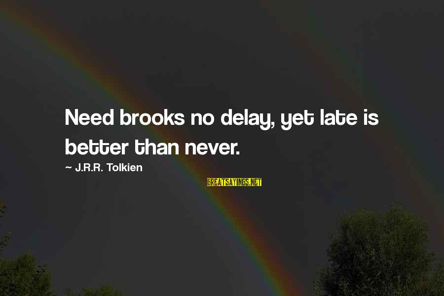 Late Than Never Sayings By J.R.R. Tolkien: Need brooks no delay, yet late is better than never.