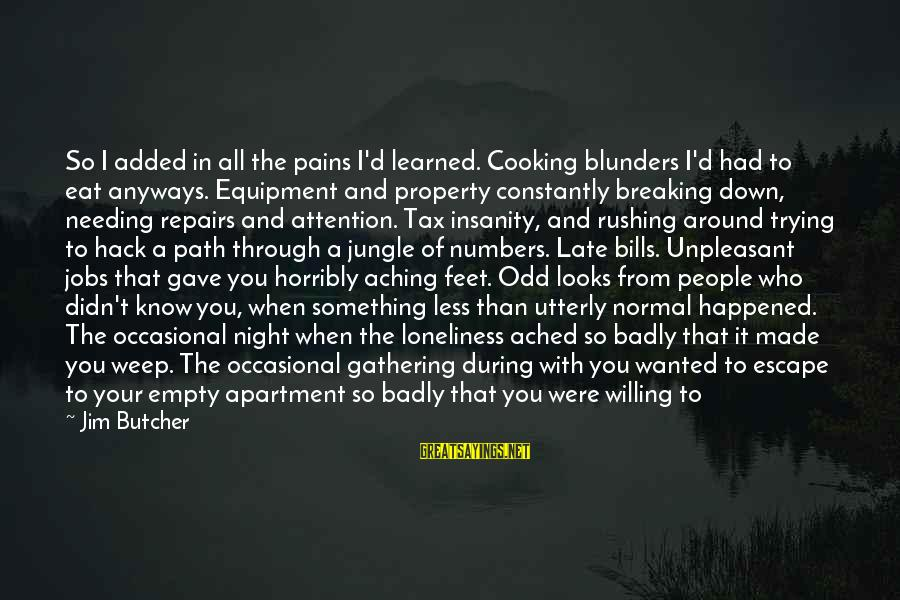 Late Than Never Sayings By Jim Butcher: So I added in all the pains I'd learned. Cooking blunders I'd had to eat