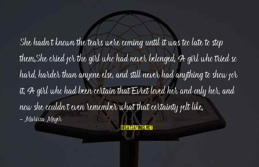 Late Than Never Sayings By Marissa Meyer: She hadn't known the tears were coming until it was too late to stop them.She