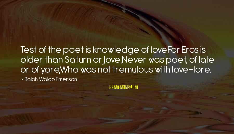 Late Than Never Sayings By Ralph Waldo Emerson: Test of the poet is knowledge of love,For Eros is older than Saturn or Jove;Never
