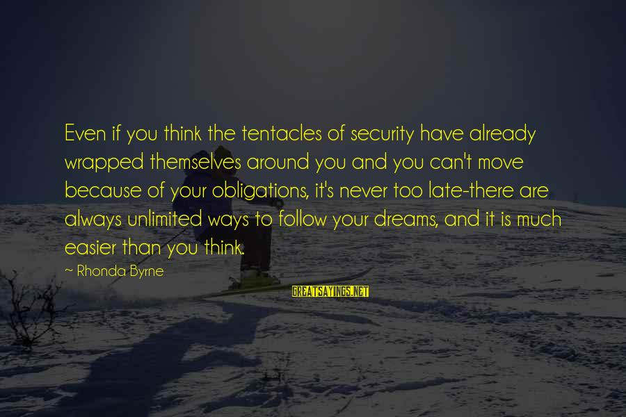 Late Than Never Sayings By Rhonda Byrne: Even if you think the tentacles of security have already wrapped themselves around you and