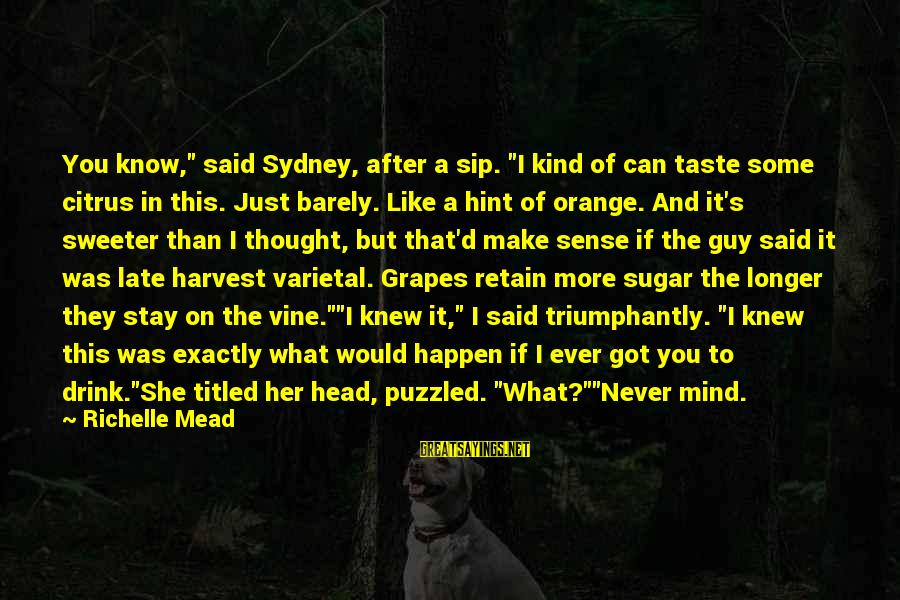 """Late Than Never Sayings By Richelle Mead: You know,"""" said Sydney, after a sip. """"I kind of can taste some citrus in"""