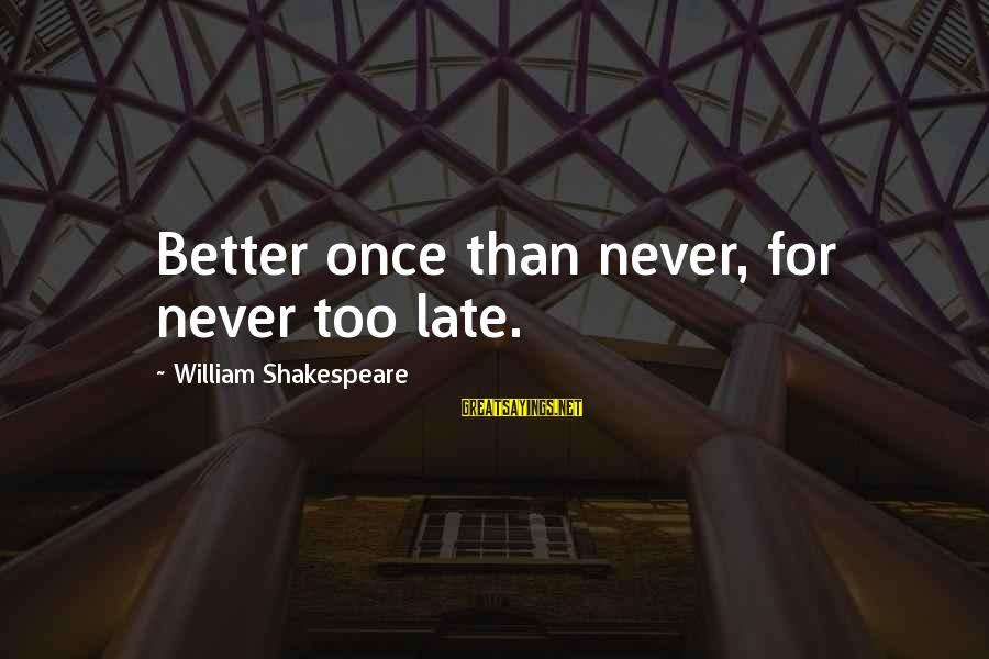 Late Than Never Sayings By William Shakespeare: Better once than never, for never too late.