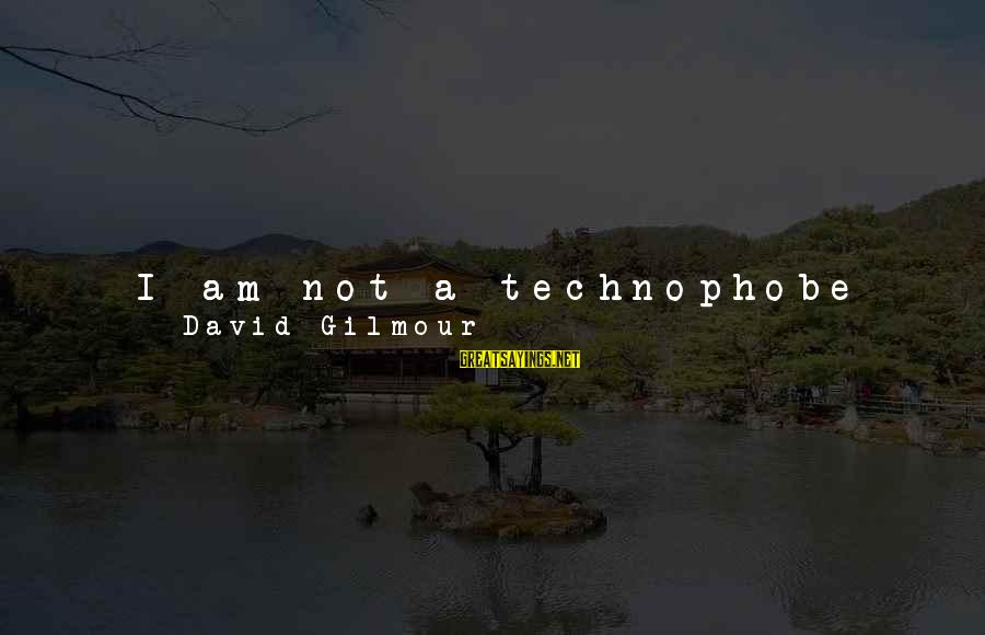 Latest Technology Sayings By David Gilmour: I am not a technophobe and I am using the latest technology today, some 30-odd
