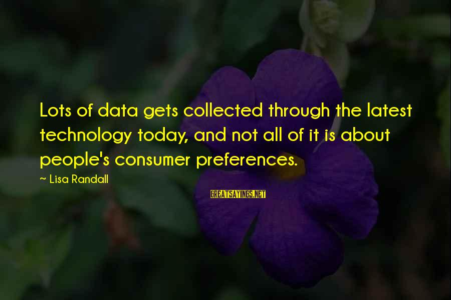 Latest Technology Sayings By Lisa Randall: Lots of data gets collected through the latest technology today, and not all of it