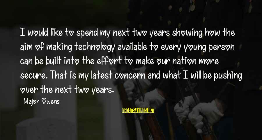 Latest Technology Sayings By Major Owens: I would like to spend my next two years showing how the aim of making