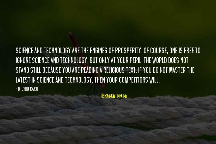 Latest Technology Sayings By Michio Kaku: Science and technology are the engines of prosperity. Of course, one is free to ignore