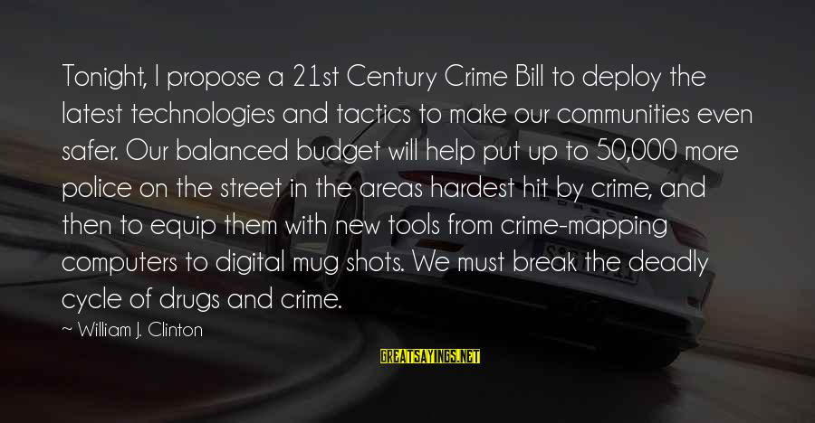 Latest Technology Sayings By William J. Clinton: Tonight, I propose a 21st Century Crime Bill to deploy the latest technologies and tactics