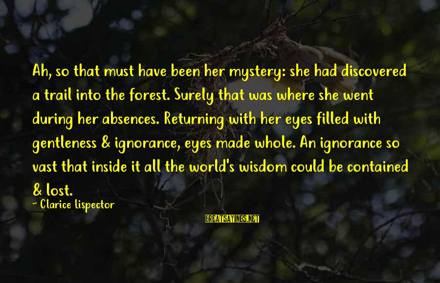 Latin American Authors Sayings By Clarice Lispector: Ah, so that must have been her mystery: she had discovered a trail into the