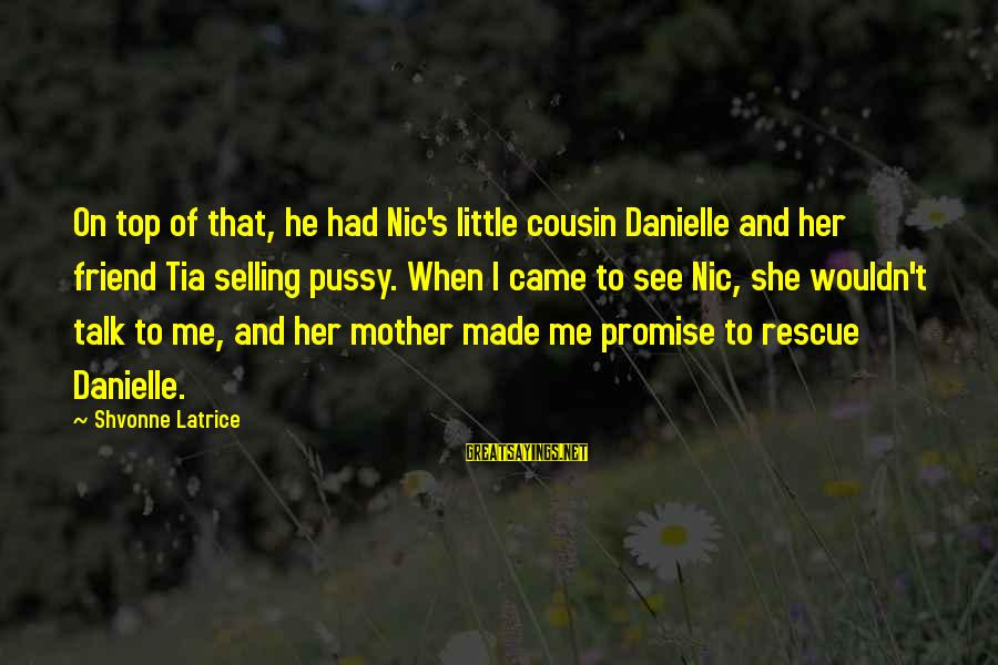 Latrice Sayings By Shvonne Latrice: On top of that, he had Nic's little cousin Danielle and her friend Tia selling