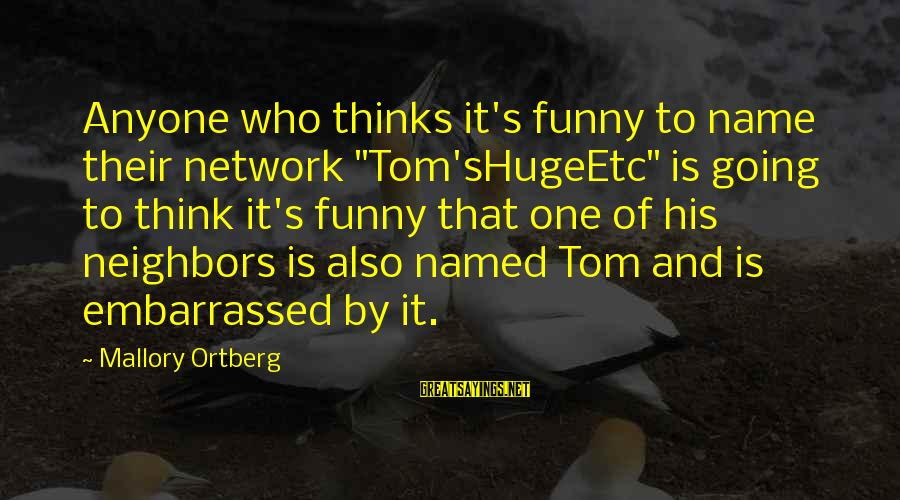 """Lauga Sayings By Mallory Ortberg: Anyone who thinks it's funny to name their network """"Tom'sHugeEtc"""" is going to think it's"""