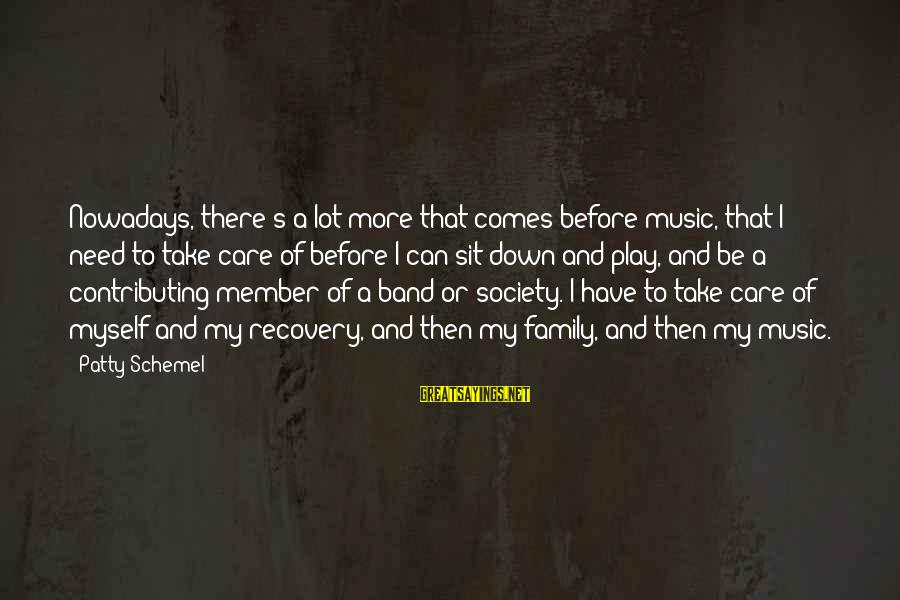 Lauga Sayings By Patty Schemel: Nowadays, there's a lot more that comes before music, that I need to take care