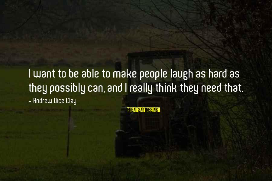 Laugh Hard Sayings By Andrew Dice Clay: I want to be able to make people laugh as hard as they possibly can,