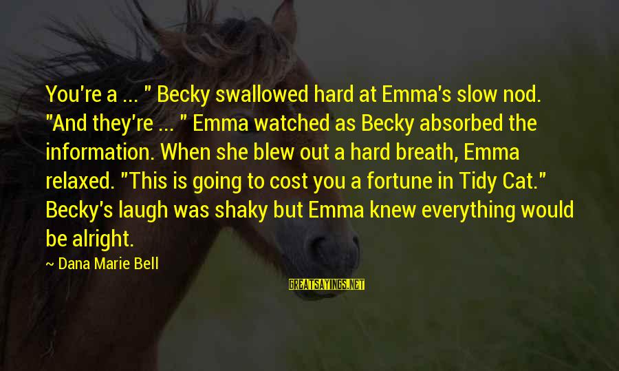 "Laugh Hard Sayings By Dana Marie Bell: You're a ... "" Becky swallowed hard at Emma's slow nod. ""And they're ... """