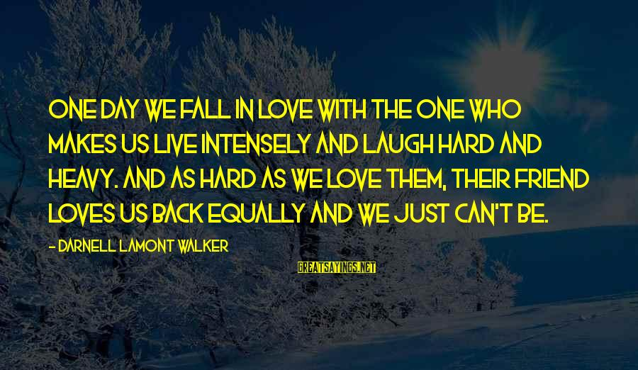 Laugh Hard Sayings By Darnell Lamont Walker: One day we fall in love with the one who makes us live intensely and